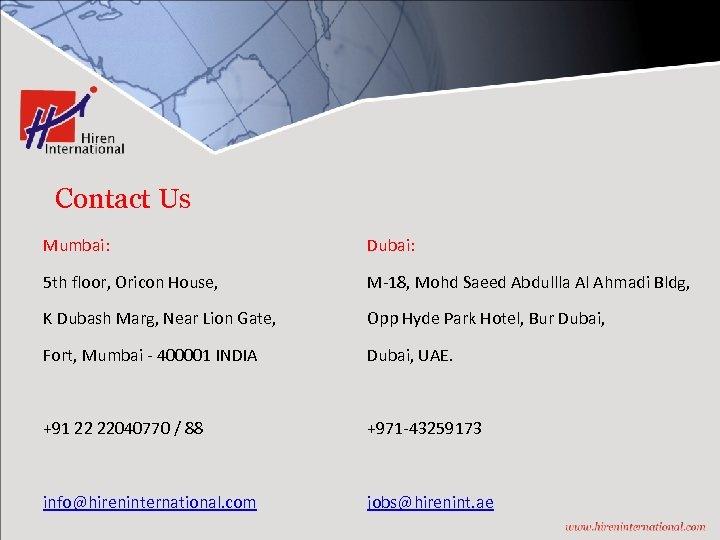 Contact Us Mumbai: Dubai: 5 th floor, Oricon House, M-18, Mohd Saeed Abdullla Al