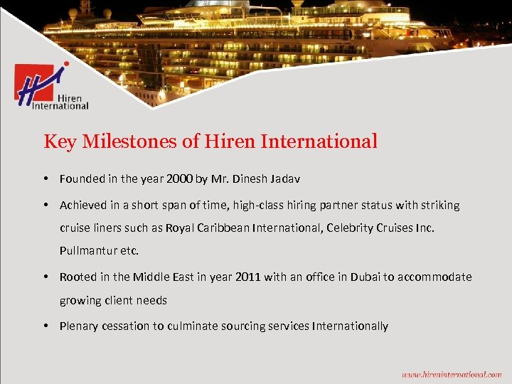 Key Milestones of Hiren International • Founded in the year 2000 by Mr. Dinesh