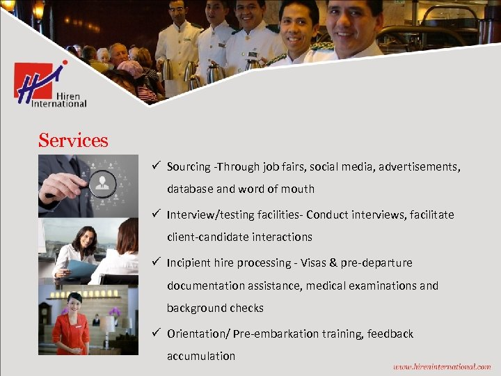 Services ü Sourcing -Through job fairs, social media, advertisements, database and word of mouth
