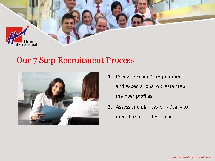 Our 7 Step Recruitment Process 1. Recognize client's requirements and expectations to create crew