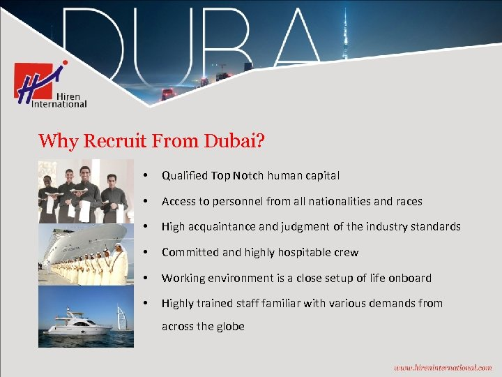 Why Recruit From Dubai? • Qualified Top Notch human capital • Access to personnel