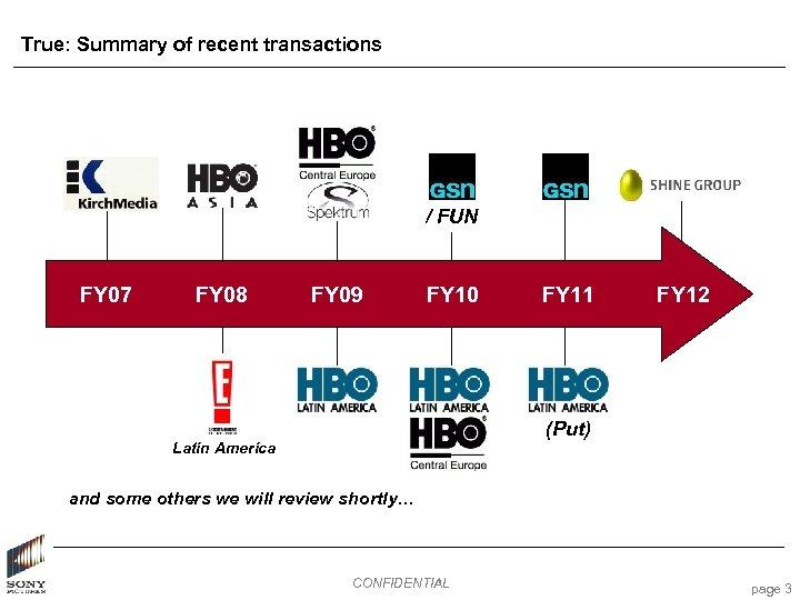 True: Summary of recent transactions / FUN FY 07 FY 08 FY 09 FY
