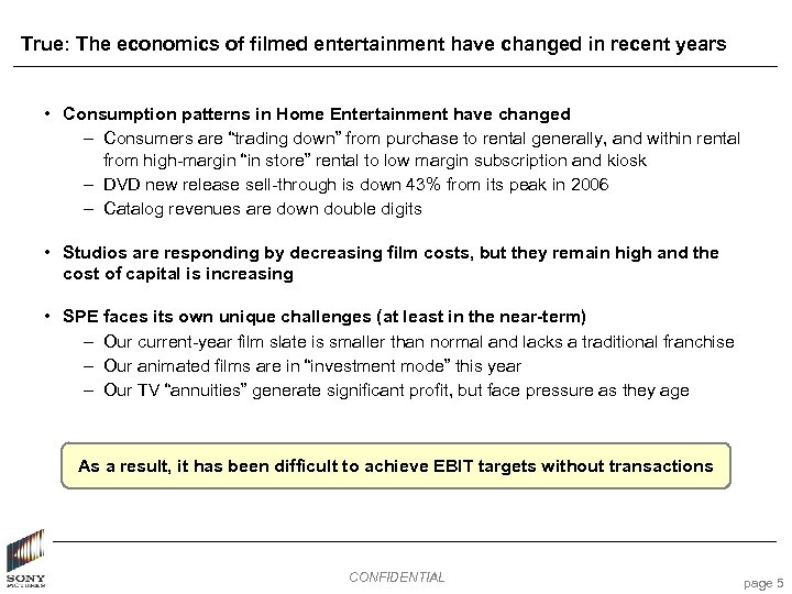 True: The economics of filmed entertainment have changed in recent years • Consumption patterns