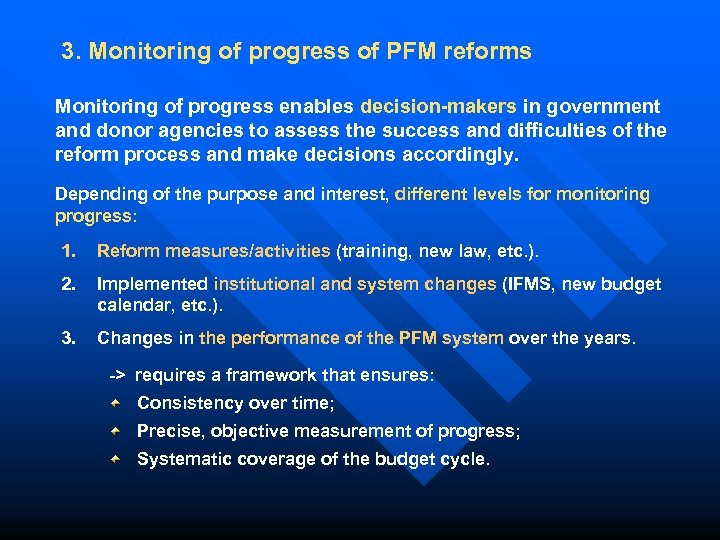 3. Monitoring of progress of PFM reforms Monitoring of progress enables decision-makers in government