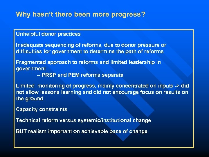 Why hasn't there been more progress? Unhelpful donor practices Inadequate sequencing of reforms, due