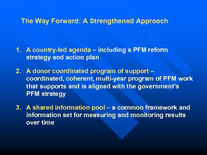 The Way Forward: A Strengthened Approach 1. A country-led agenda – including a PFM