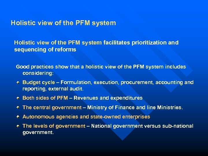 Holistic view of the PFM system facilitates prioritization and sequencing of reforms Good practices