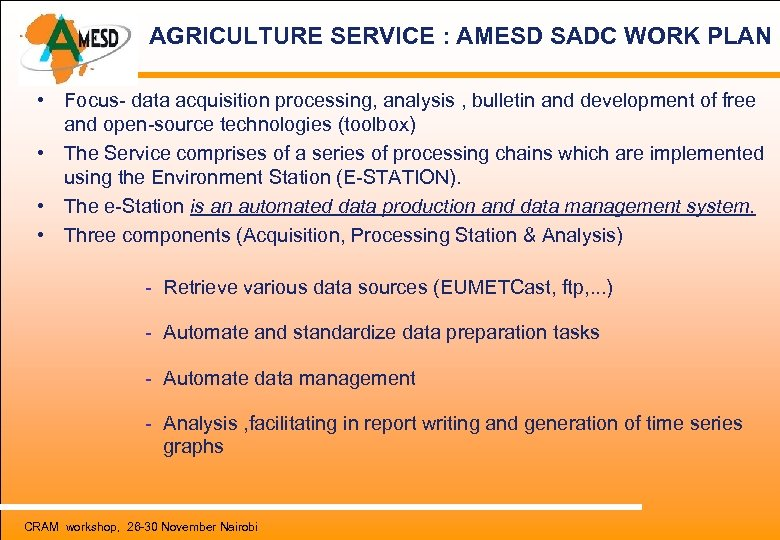 AGRICULTURE SERVICE : AMESD SADC WORK PLAN • Focus- data acquisition processing, analysis ,