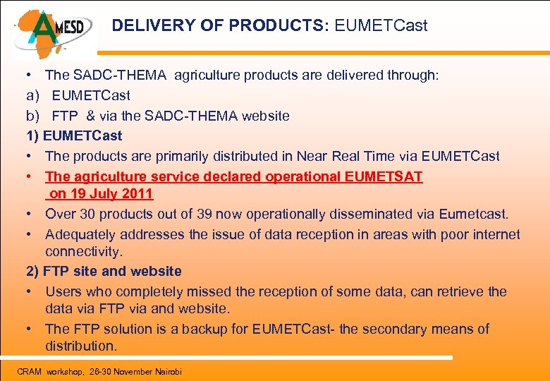 DELIVERY OF PRODUCTS: EUMETCast • The SADC-THEMA agriculture products are delivered through: a)