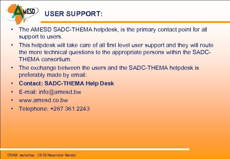 USER SUPPORT: • The AMESD SADC-THEMA helpdesk, is the primary contact point for all
