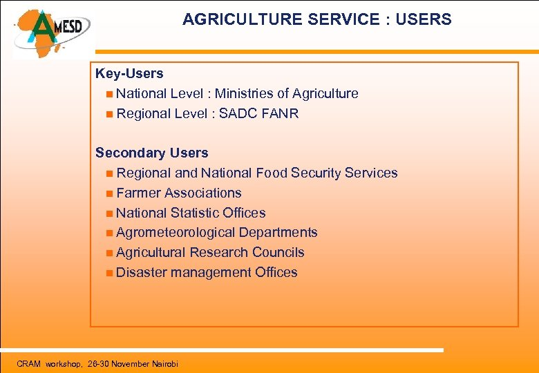 AGRICULTURE SERVICE : USERS Key-Users National Level : Ministries of Agriculture Regional Level
