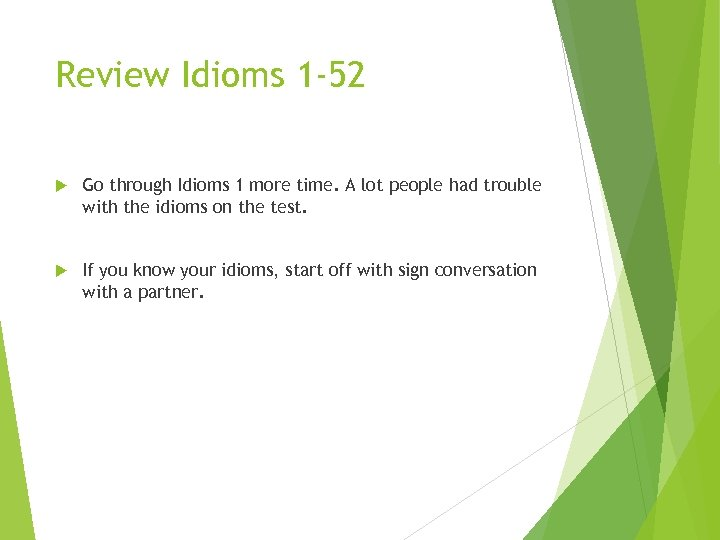 Review Idioms 1 -52 Go through Idioms 1 more time. A lot people had