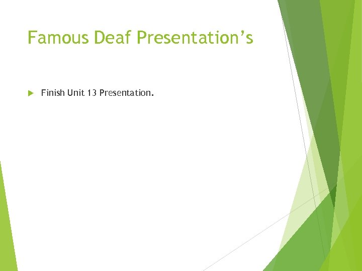 Famous Deaf Presentation's Finish Unit 13 Presentation.