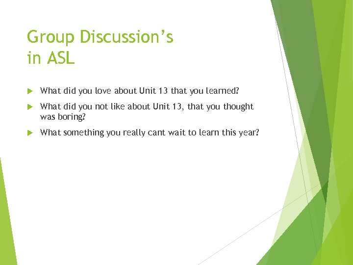 Group Discussion's in ASL What did you love about Unit 13 that you learned?