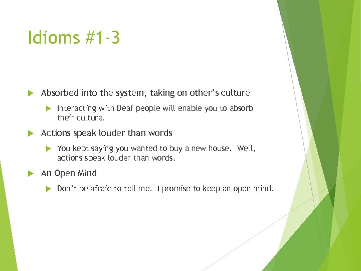 Idioms #1 -3 Absorbed into the system, taking on other's culture Actions speak louder