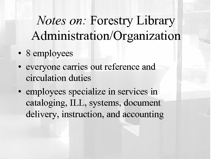 Notes on: Forestry Library Administration/Organization • 8 employees • everyone carries out reference and