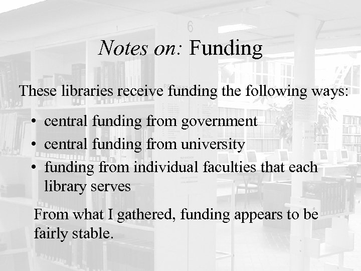 Notes on: Funding These libraries receive funding the following ways: • central funding from