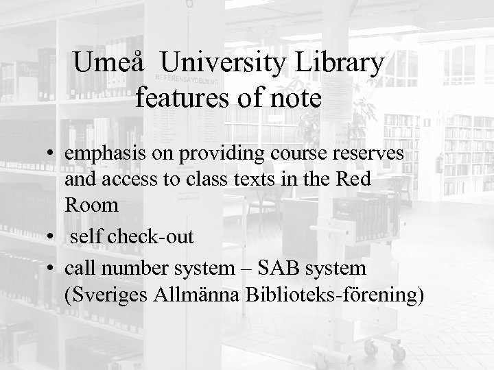 Umeå University Library features of note • emphasis on providing course reserves and access