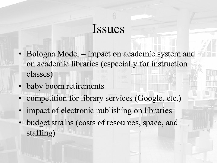 Issues • Bologna Model – impact on academic system and on academic libraries (especially