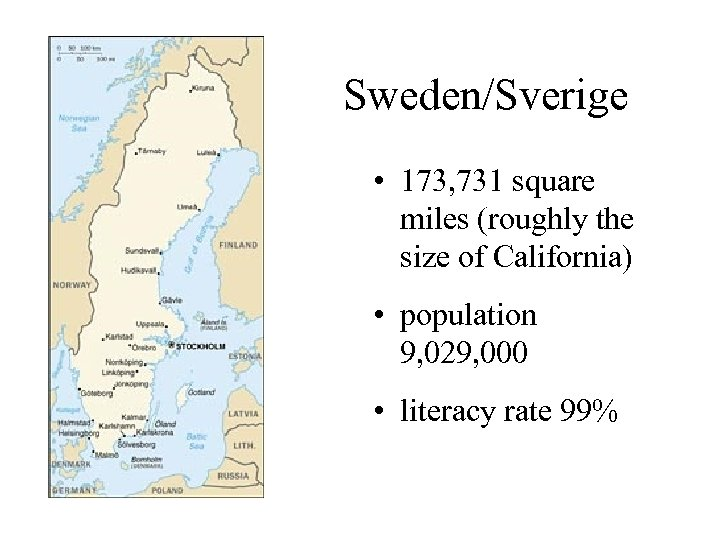 Sweden/Sverige • 173, 731 square miles (roughly the size of California) • population 9,