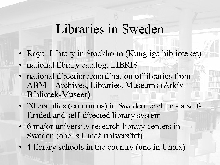 Libraries in Sweden • Royal Library in Stockholm (Kungliga biblioteket) • national library catalog: