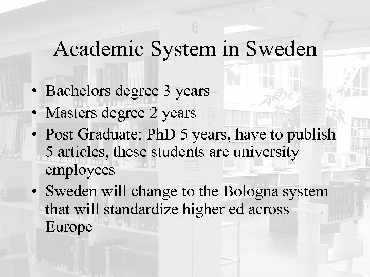 Academic System in Sweden • Bachelors degree 3 years • Masters degree 2 years