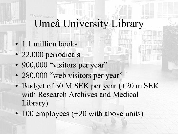 Umeå University Library • • • 1. 1 million books 22, 000 periodicals 900,