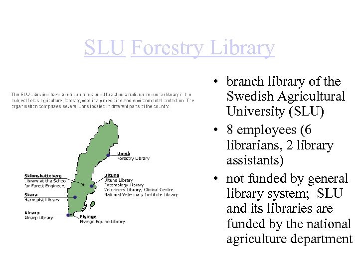 SLU Forestry Library • branch library of the Swedish Agricultural University (SLU) • 8