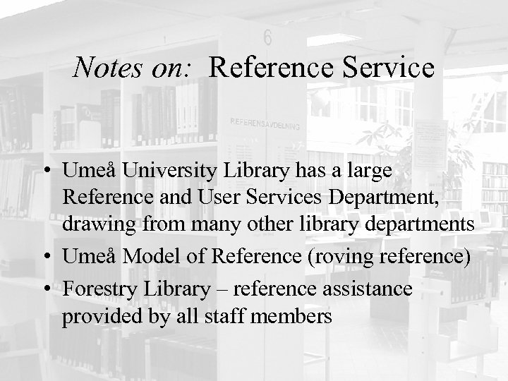 Notes on: Reference Service • Umeå University Library has a large Reference and User