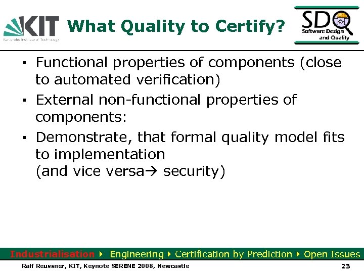 What Quality to Certify? ▪ Functional properties of components (close to automated verification) ▪