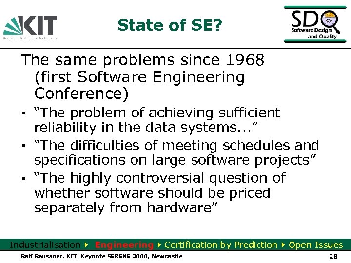 "State of SE? The same problems since 1968 (first Software Engineering Conference) ▪ ""The"