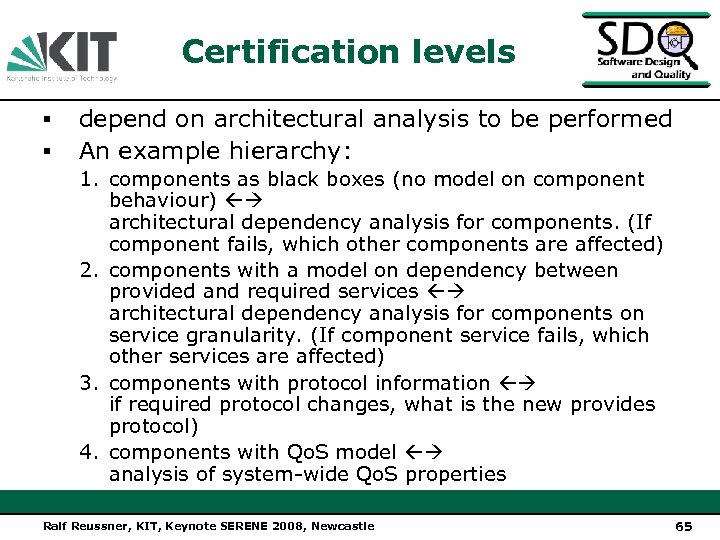 Certification levels ▪ ▪ depend on architectural analysis to be performed An example hierarchy: