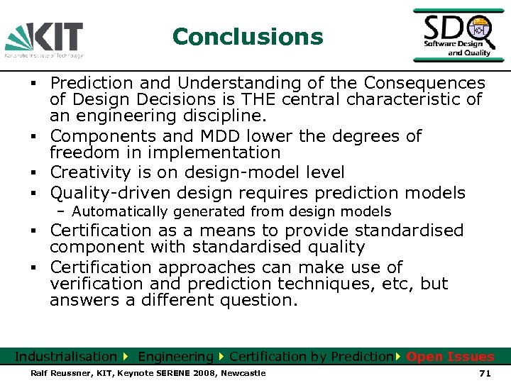 Conclusions ▪ Prediction and Understanding of the Consequences of Design Decisions is THE central