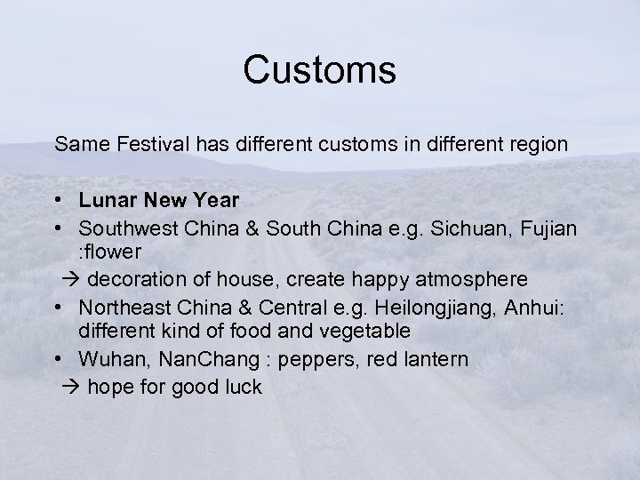 Customs Same Festival has different customs in different region • Lunar New Year •