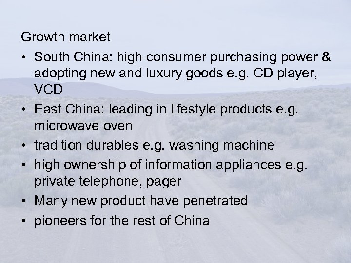 Growth market • South China: high consumer purchasing power & adopting new and luxury