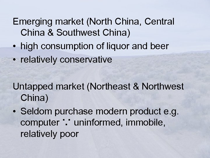 Emerging market (North China, Central China & Southwest China) • high consumption of liquor