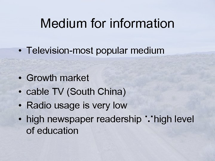 Medium for information • Television-most popular medium • • Growth market cable TV (South