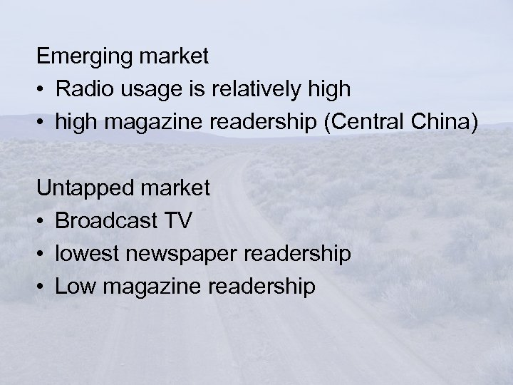 Emerging market • Radio usage is relatively high • high magazine readership (Central China)