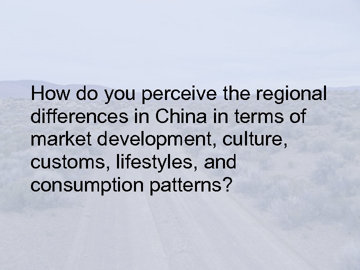 How do you perceive the regional differences in China in terms of market development,