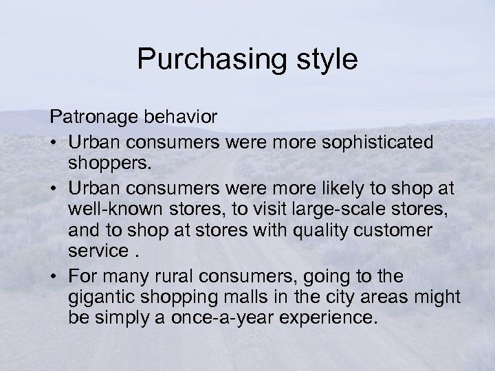 Purchasing style Patronage behavior • Urban consumers were more sophisticated shoppers. • Urban consumers