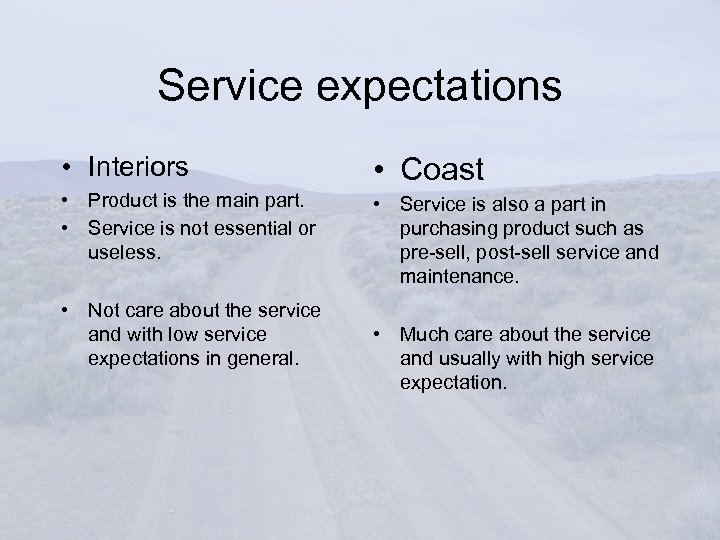 Service expectations • Interiors • Coast • Product is the main part. • Service