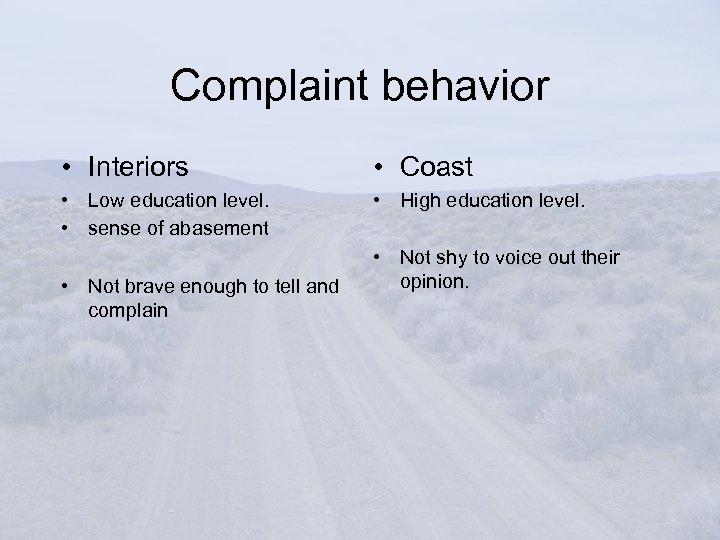Complaint behavior • Interiors • Coast • Low education level. • sense of abasement