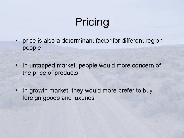 Pricing • price is also a determinant factor for different region people • In