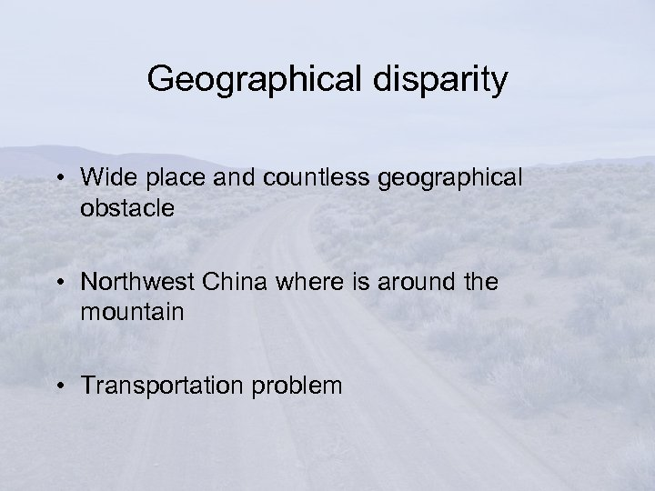 Geographical disparity • Wide place and countless geographical obstacle • Northwest China where is