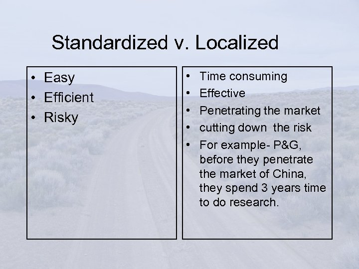 Standardized v. Localized • Easy • Efficient • Risky • • • Time consuming