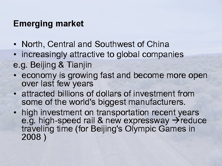 Emerging market • North, Central and Southwest of China • increasingly attractive to global
