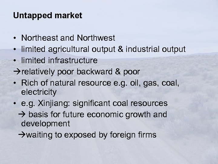 Untapped market • Northeast and Northwest • limited agricultural output & industrial output •
