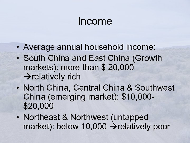 Income • Average annual household income: • South China and East China (Growth markets):