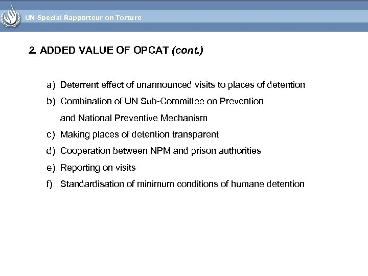 UN Special Rapporteur on Torture 2. ADDED VALUE OF OPCAT (cont. ) a) Deterrent