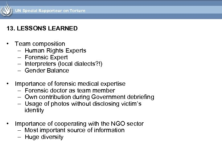 UN Special Rapporteur on Torture 13. LESSONS LEARNED • Team composition – Human Rights